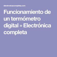 Funcionamiento de un termómetro digital » Electrónica completa