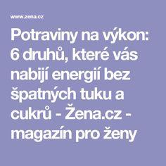 Potraviny na výkon: 6 druhů, které vás nabijí energií bez špatných tuku a cukrů - Žena.cz - magazín pro ženy