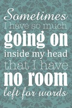 """Sometimes I have so much going on inside my head that I have no room left for words."" #introvert"