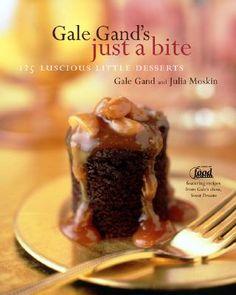 Gale Gand's Just a Bite Cookbook. 175 Luscious Little Desserts.