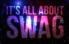 IT'S ALL ABOUT SWAG