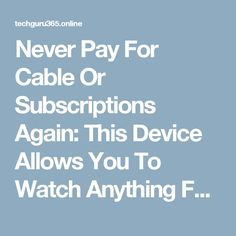 Never Pay For Cable Or Subscriptions Again: This Device Allows You To Watch Anything For Free