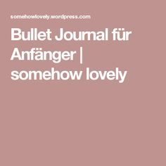 Bullet Journal für Anfänger   somehow lovely Private Website, Bullet Journal, Journals, Day Planner Organization, Print Templates, Simple, Writing Fonts, Studying, Journal Art