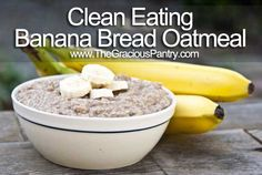 Clean Eating Banana Bread Oatmeal 1 cup dry oats (any type) 1 tsp. vanilla extract 1/2 tsp. ground cinnamon 1/4 tsp. ground nutmeg 1 tbsp. honey, or to taste 1 very ripe banana or 2 yellow bananas Milk (I used almond milk)