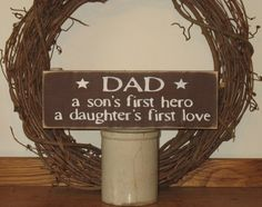 Dad ~ A sons first hero a daughters first love