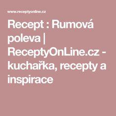 Recept : Rumová poleva   ReceptyOnLine.cz - kuchařka, recepty a inspirace Kefir, Frappe, Food And Drink, Health, Desserts, Recipes, Diy, Fotografia, Syrup