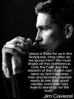"""Jim Caviezel // Great man of faith. Was shunned by Hollywood for years after playing Jesus in """"The Passion of The Christ"""". He deserved an Oscar, but all the lap dogs in the """"entertainment"""" industry can't stand an honest man, and especially a man of faith. The movie didn't get one word said about it, and it was the best made movie of the year!"""