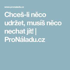 Chceš-li něco udržet, musíš něco nechat jít! | ProNáladu.cz