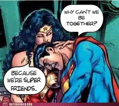 We are super friends.