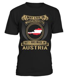 I May Live in Massachusetts But I Was Made in Austria Country T-Shirt V3 #AustriaShirts