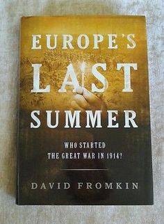 Europe's Last Summer: Who Started the Great War in 1914? David Fromkin 1st/1st