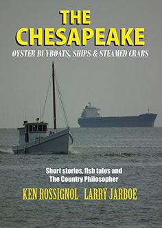THE CHESAPEAKE: Oyster Buyboats, Ships & Steamed Crabs - short stories, fish tales & The Country Philosopher: A Collection of Short Stories from the pages of The Chesapeake by Ken Rossignol http://www.amazon.com/dp/B016L3EME4/ref=cm_sw_r_pi_dp_UcPrwb0AZNWYT