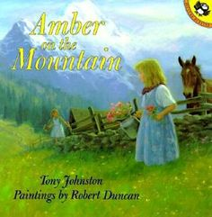 "Amber on the Mountain(1994), by Tony Johnston, illustrations by acclaimed artist, Robert Duncan --  Sometimes learning to read is ""like walking up a wall. Amber kept rolling off."" This warm-you-to-your-toes book is about a young pioneer-mountain girl who longs to learn how to read. She finally gets her chance when young Anna moves to the mountain. Learning to read is not easy, but one can ""do anything they set their mind to"". An older book, but a favorite. Powerful message. Sweet…"