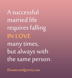 A successful married life requires falling in love many times, but always with the same person.