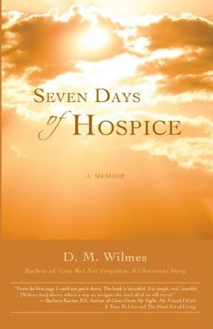 Seven Days of Hospice: A Memoir by D.M. Wilmes. $3.58. Publisher: iUniverse (November 21, 2007). Author: D.M. Wilmes. 112 pages