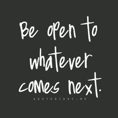 Take it all as it comes.
