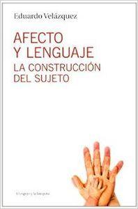Afecto y lenguaje : la construcción del sujeto / Eduardo Velázquez