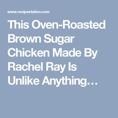 This Oven-Roasted Brown Sugar Chicken Made By Rachel Ray Is Unlike Anything…