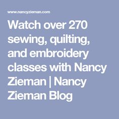 Watch Hundreds of Sewing & Quilting Classes Watch over 270 sewing, quilting, and embroidery classes with Nancy Zieman Quilting Classes, Quilting Tips, Quilting Tutorials, Machine Quilting, Sewing Tutorials, Sewing Patterns, Clothes Patterns, Quilting Projects, Dress Patterns