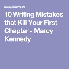 10 Writing Mistakes that Kill Your First Chapter - Marcy Kennedy