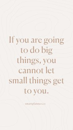 If you are going to do big things, you cannot let small things get to you Wisdom Quotes, Words Quotes, Quotes To Live By, Me Quotes, Motivational Quotes, Inspirational Quotes, Sayings, Family Quotes, Work Encouragement Quotes