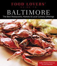 Food Lovers' Guide to Baltimore : The Best Restaurants, Markets & Local Culinary Offerings