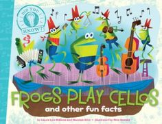 Frogs Play Cellos (and other fun facts) By Laura Lyn DiSiena and Hannah Eliot Illustrated by Pete Oswald and Aaron Spurgeon Books For Boys, Childrens Books, The Tickler, Music And Movement, Preschool Books, Elementary Music, Music Classroom, Music Education, Worlds Of Fun