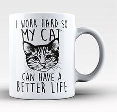 I Work Hard So My Cat Can Have a Better Life  Funny Cat Kitten Saying 11oz Coffee Mug Cup White Ceramic with Large Handle is Perfect Gift Idea For Kitty Coworkers Friends The Cat Lady and Mom ** To view further for this item, visit the image link.