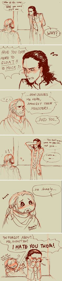 Loki the drama queen and thor the confused and guilty brother