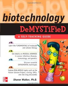 $11.85-$21.95 Baby Biotechnology Demystified - This self-teaching guide explains the basic concepts and fundamentals in all the major subtopics of biotechnology. The content advances logically from the basics of molecular and cellular biology to more complex topics such as DNA, reproductive cloning, experimental procedures, infectious diseases, immunology, the Human Genome Project, new drug dis ...