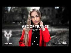 ► ARC OF TRANCE #104 [VOCAL & UPLIFTING]
