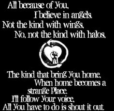 All because of you, I believe in angels, not the kind with wings, no, not the kind with halos