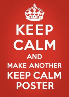 MAKE ANOTHER KEEP CALM POSTER.