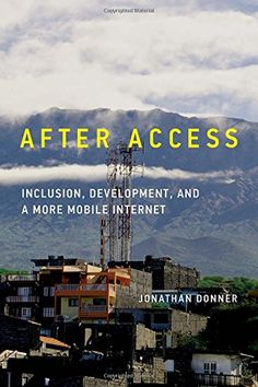 After Access: Inclusion, Development, and a More Mobile Internet (The Information Society Series) by Jonathan Donner http://www.amazon.co.uk/dp/0262029928/ref=cm_sw_r_pi_dp_r7IZwb19FKVJM