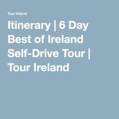 Itinerary   6 Day Best of Ireland Self-Drive Tour   Tour Ireland
