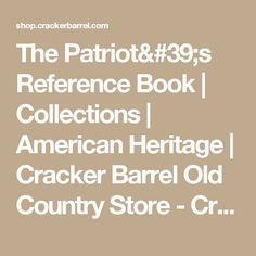 The Patriot's Reference Book   Collections   American Heritage   Cracker Barrel Old Country Store  - Cracker Barrel Old Country Store