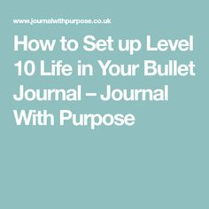 How to Set up Level 10 Life in Your Bullet Journal – Journal With Purpose