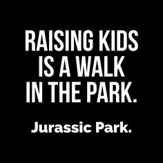 Raising kids is a walk in the park.