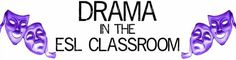 Drama in the ESL Classroom. Improvisation, plays, scriptwriting, process drama, readers' theater, sample curriculum, videos, resources.