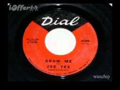 Joe Tex - Show Me -Joseph Arrington, Jr., better known as Joe Tex, was an American musician who gained success in the 1960s and 1970s with his brand of Southern soul, which mixed the styles of country, gospel and rhythm and blues.
