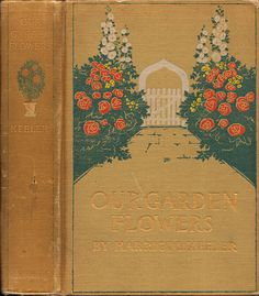Keeler, Harriet--Our Garden Flowers--NY, Scribners, 1910 | Flickr - Photo Sharing!