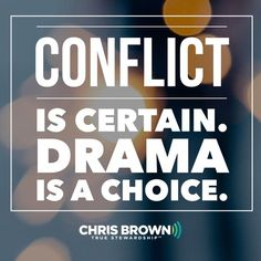 Conflict is certain. Drama is a choice.
