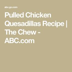 Pulled Chicken Quesadillas Recipe | The Chew - ABC.com