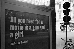 """""""All you need for a movie is a gun and a girl""""—Jean-Luc Godard"""