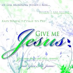 Give Me Jesus..<3 Song sung at my daddy's funeral - beautiful!