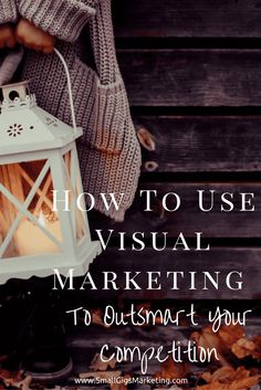 How To Use Visual Marketing To Outsmart Your Competition