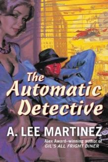 The Automatic Detective , 978-0765357946, A. Lee Martinez, Tor Books; Reissue edition