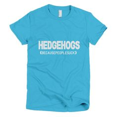 Hedgehogs Because People Suck - Women's Hedgehog T-Shirt https://hedgehoglove.com/products/hedgehogs-because-people-suck-womens-hedgehog-t-shirt