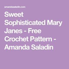 Sweet Sophisticated Mary Janes - Free Crochet Pattern - Amanda Saladin