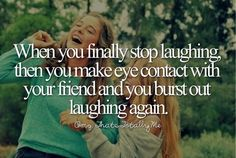 When you finally stop laughing, then you make eye contact and burst out laughing again.